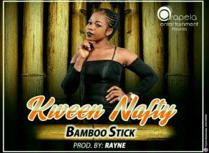 Kween Nafty - Bamboo Stick (Prod By Rayne)