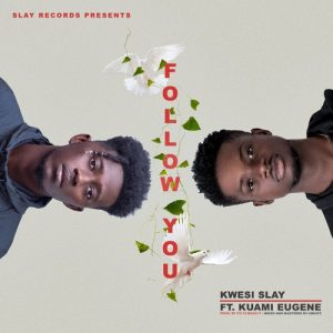 Kwesi Slay Ft. Kuami Eugene - Follow You