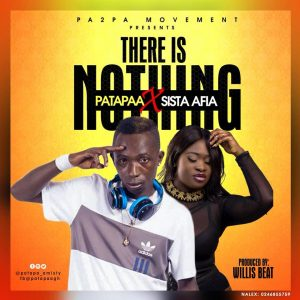 Patapaa Ft Sista Afia - There Is Nothing (Produced By Willis Beatz)