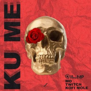 Quamina Mp ft Mo x Twitch x Kofi Mole - KU ME