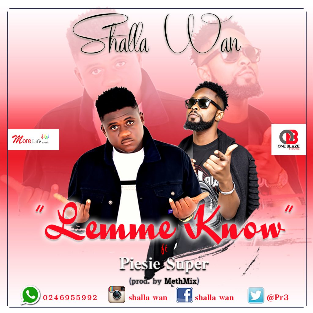 DOWNLOAD MP3 : Shalla Wan ft Piesie – Lemme Know (Prod By
