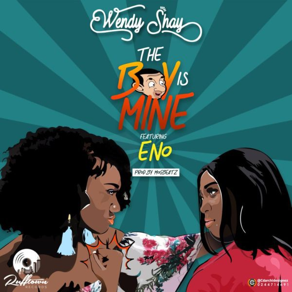 Wendy Shay Ft Eno – The Boy Is Mine (Prod. by MOG)