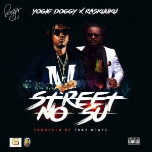Yogie Doggy x Ras Kuuku - Street No Su (Prod By Tray Beatz)