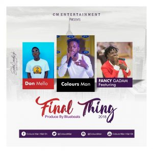 Colours Man Ft Fancy Gadam x Don Mello - Final Thing (Prod. By Bluebeatz)