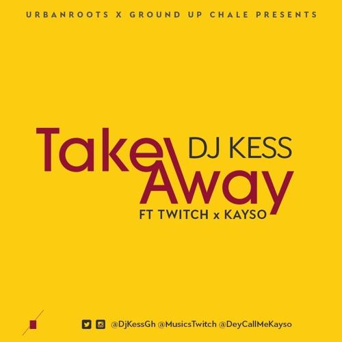Dj Kess ft Twitch & KaySo - Take Away