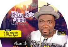 Ekow Eric Amoh ft. DSP Kofi Sarpong - Bo Yesu Din