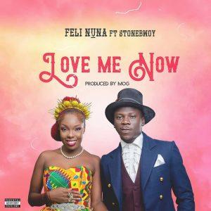 Feli Nuna ft Stonebwoy - Love Me Now