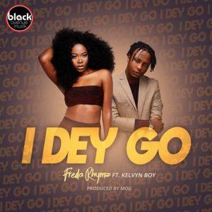 Freda Rhymz ft. Kelvyn Boy - I Dey Go (Prod By MOG)