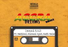 Imani N.A.D - Accra Dreams Remix Ft Medikal and Kirani Ayat and Kofi Mole