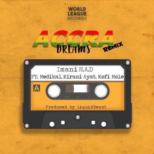 Imani N.A.D - Accra Dreams Remix Ft Medikal and Kirani Ayat and Kofi Mole
