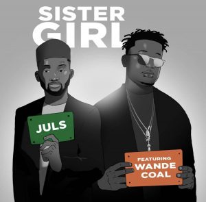 Juls Ft Wande Coal – Sister Girl