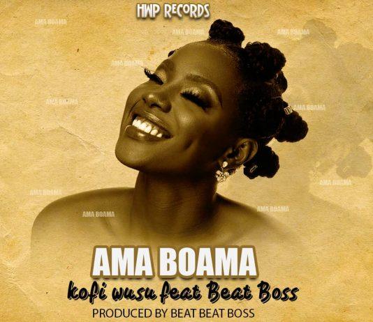 Kofi Wusu ft Beatz Boss - Ama Boama (Prod by Beatz boss)