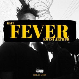 Kwesi Arthur x Rayf - Fever