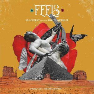 M.anifest Ft Kwesi Arthur – Feels