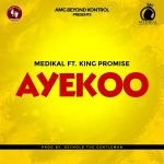 Medikal Ft King Promise - Ayekoo