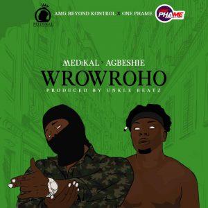 Medikal x Agbeshie – Wrowroho (Prod. by Unkle Beatz)