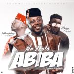 Na Akoto Ft Flowking Stone x Bigg Bone - Abiba Remix