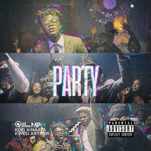 Quamina Mp ft Kofi Kinaata X Kwesi Arthur - Party