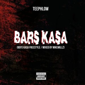 TeePhlow - Bars Kasa (Boys Kasa Freestyle)