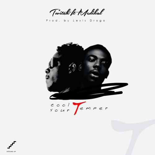 Twitch ft Medikal - Cool Your Temper