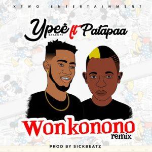 Ypee Ft. Patapaa - Wonkonono Remix (Prod By Sickbeatz)