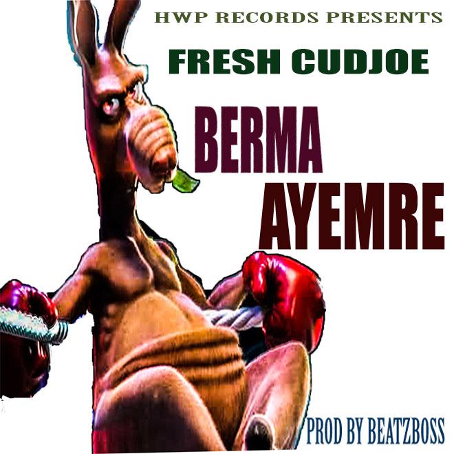 Cudjoe Fresh - Berma Ay3 Mr3 (Prod By Beatz Boss)