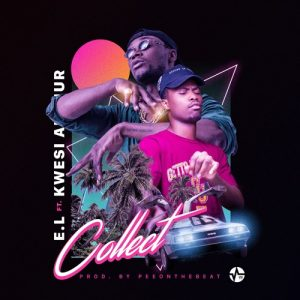 E.L Ft. Kwesi Arthur - Collect