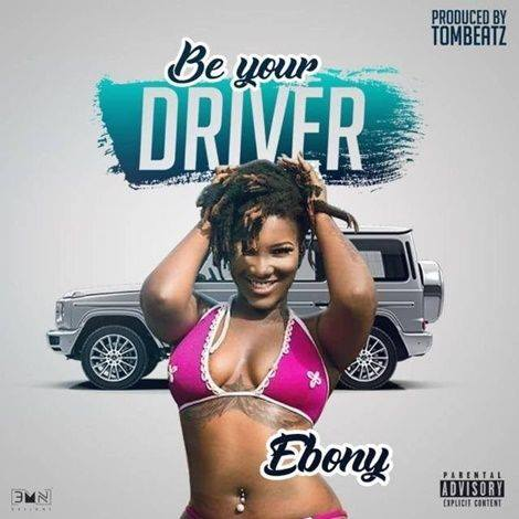 Ebony - Be Your Driver (Prod by Tombeat)