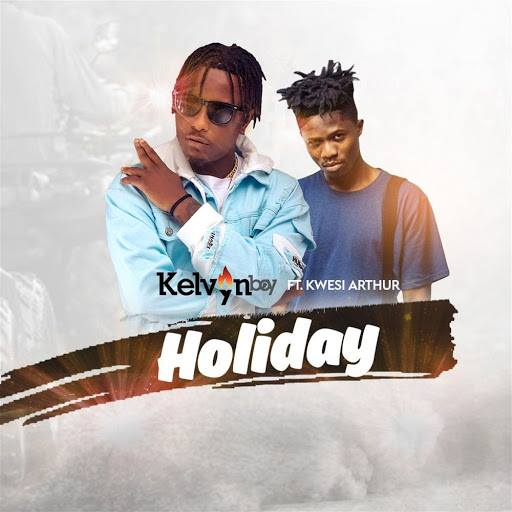 Kelvyn Boy ft Kwesi Arthur – Holiday