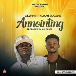Lil Win Ft Kuami Eugene – Anointing (Prod By KC Beatz)
