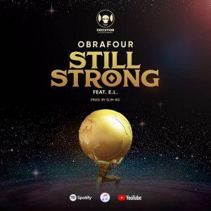 Obrafour Ft E.L – Still Strong