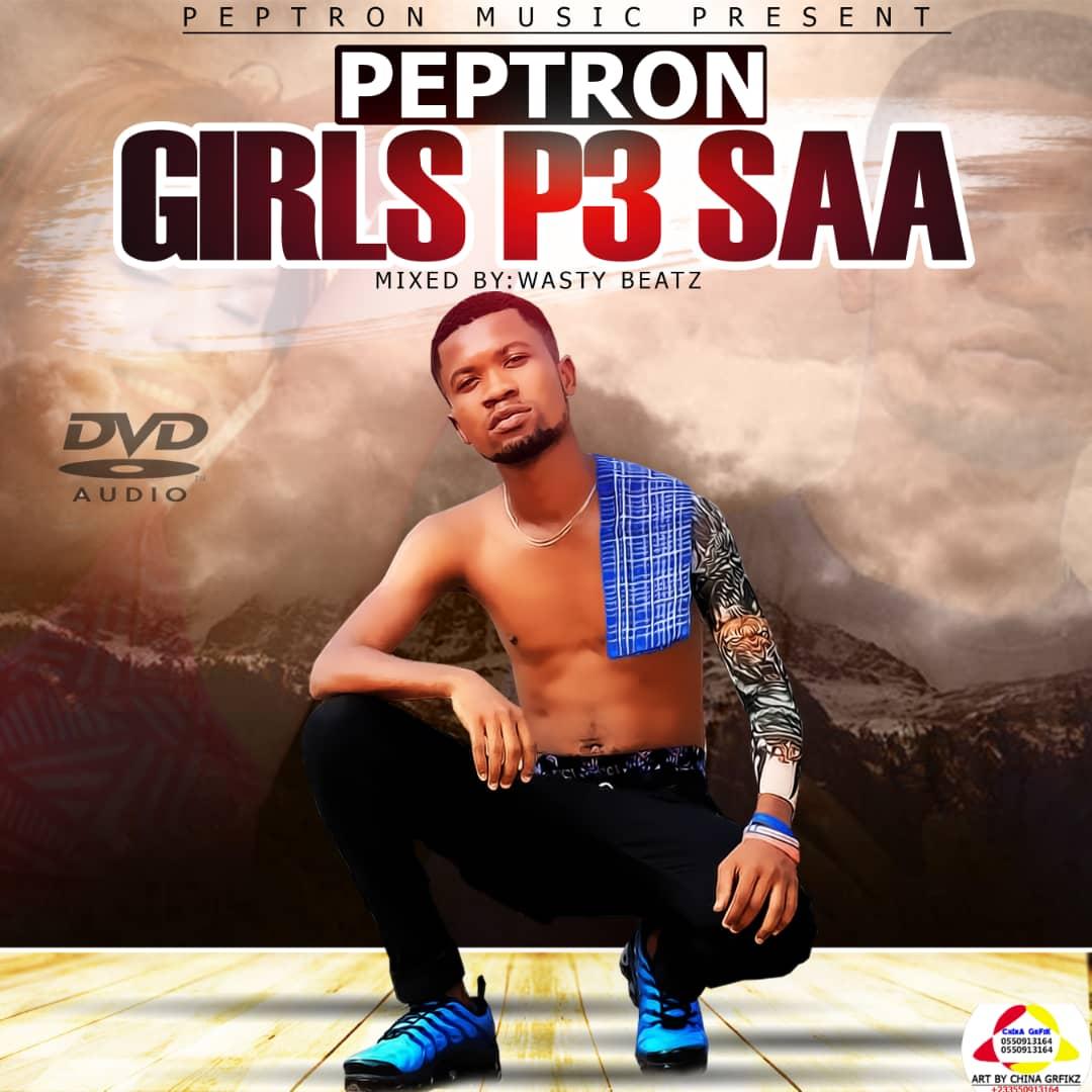 Peptron - Girls P3 Saa (Prod By Wasty Beatz)