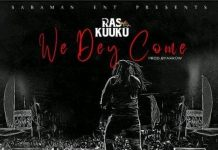 Ras Kuuku - We Dey Come