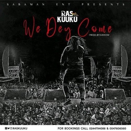 Ras Kuuku - We Dey Come