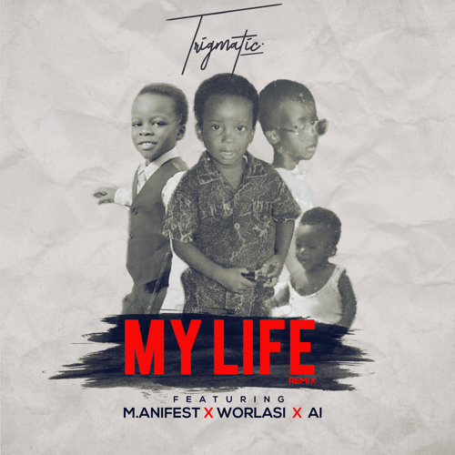 Trigmatic - My Life (Remix) ft. M anifest , Worlasi & A.I