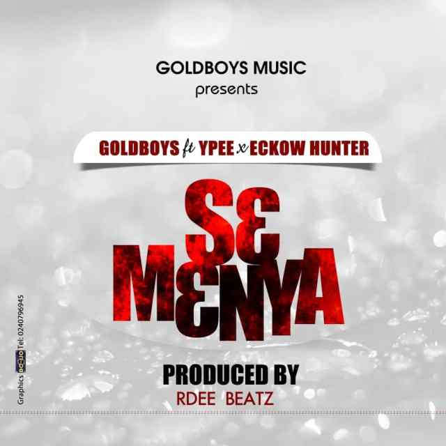 Gold Boys ft Ypee & Eckow Hunter - Se Menya (Prod By Rdee Beatz)