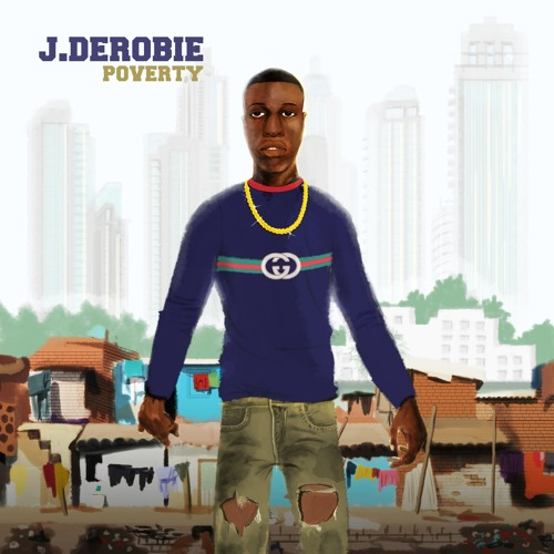 DOWNLOAD MP3 : J.Derobie ft. Mr Eazi – Poverty