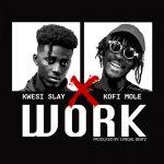 Kwesi Slay Ft. Kofi Mole - Work