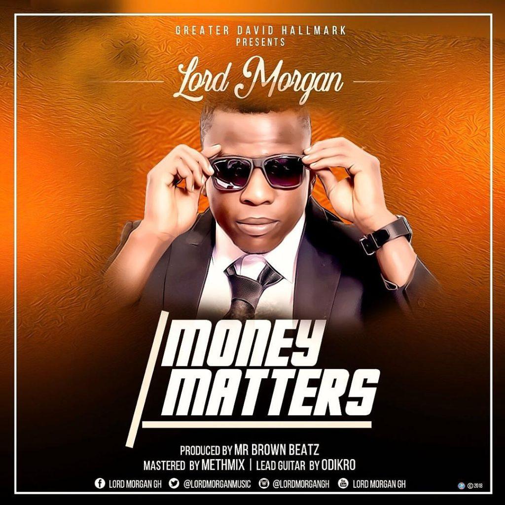 DOWNLOAD MP3 : Lord Morgan – Money Matter (Prod. by Mrbrown Beatz)