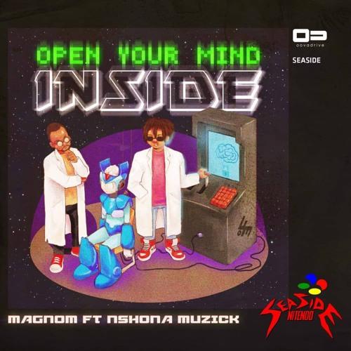 Magnom ft Nshona Muzick - Open Your Mind Inside