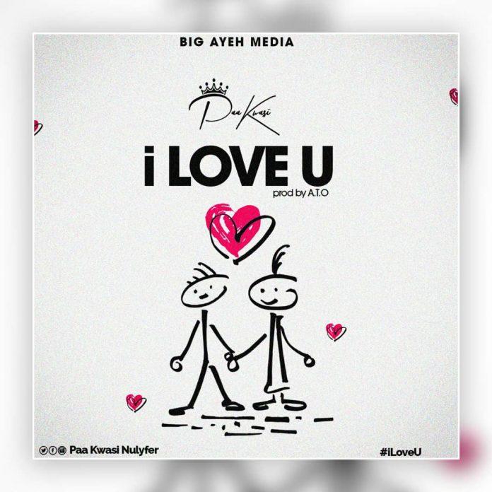 Paa Kwasi - I love u (Prod By A.T.O)