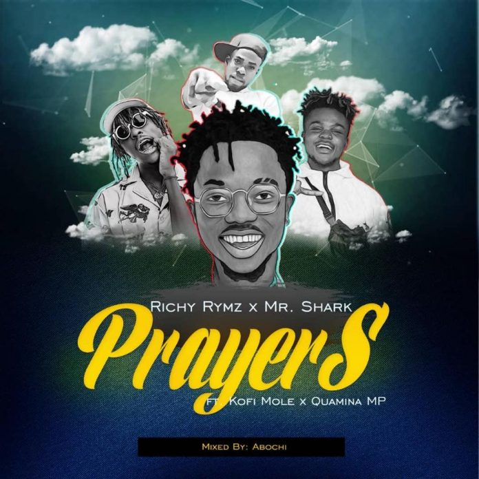 Richy Rymz x Mr shark ft Kofi Mole x Quamina Mp - Prayer