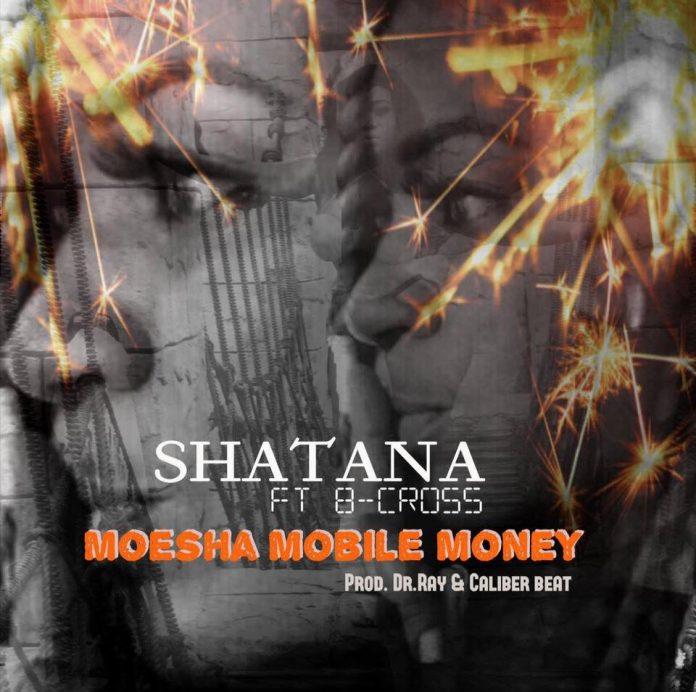Shatana ft. B-Cross - Moesha Mobile Money (Prod By Caliber Beatz)