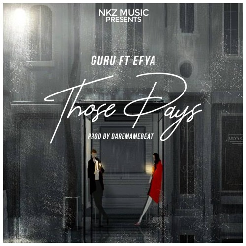 Guru ft Efya - Those Days