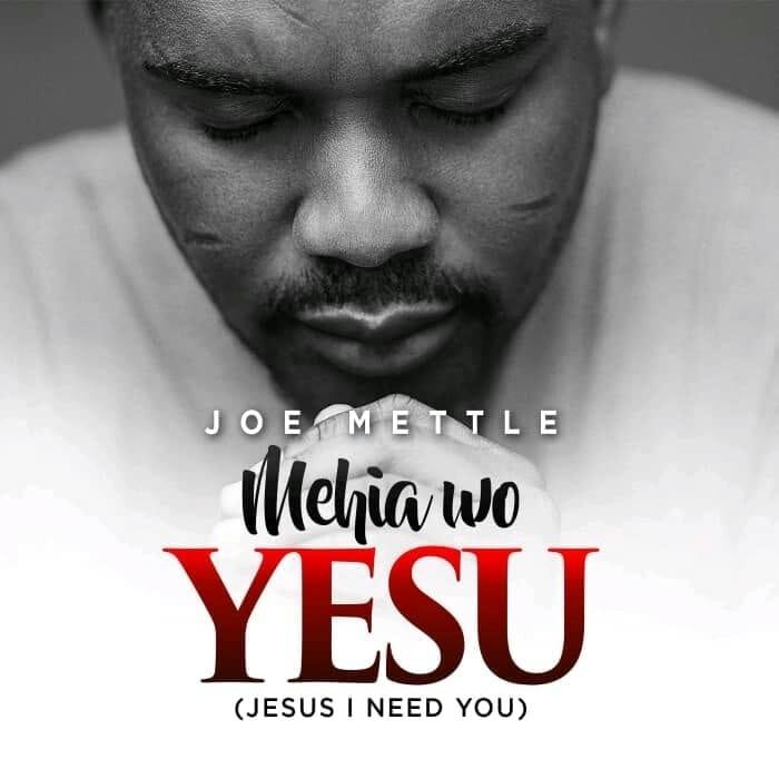 Joe Mettle – Mehia Wo Yesu (Jesus I Need You)