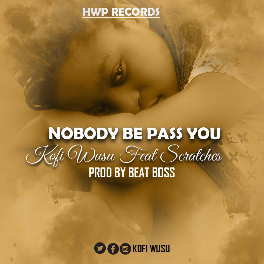 Kofi Wusu ft Scratches - Nobody Be Like You (Prod By Beatz Boss)