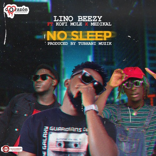 Lino Beezy ft Medikal & Kofi Mole - No Sleep