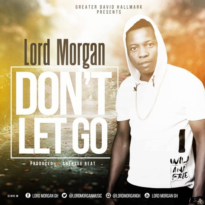 Lord Morgan - Don't Let Go (Prod By Chensee Beatz)