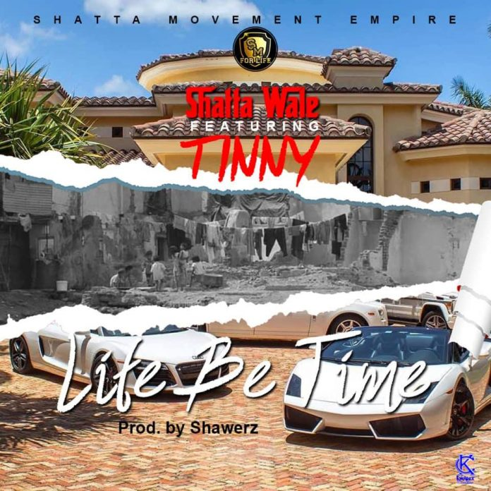 Shatta Wale x Tinny - Life Be Time
