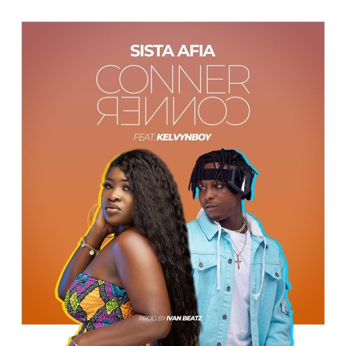 Sista Afia ft. Kelvyn Boy - Conner Conner